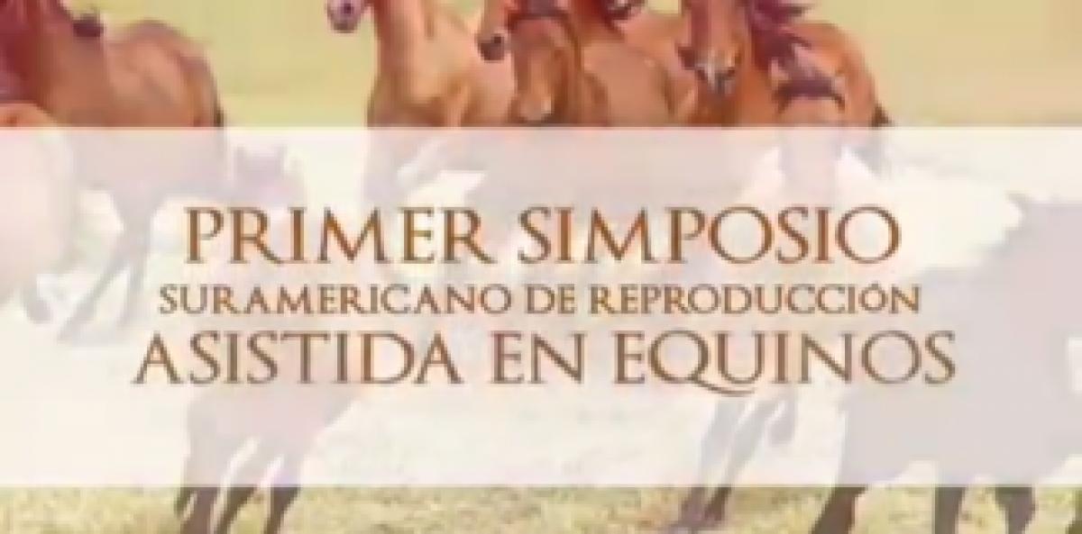 Primer Simposio Suramericano de reproducción asistida en Equinos